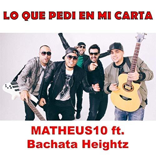 Bachata Heightz – Lo Que Pedi En Mi Carta ft. Matheus10